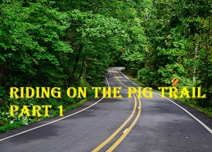 Riding the Pig Trail Part 1